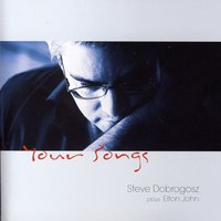 Your Songs — Steve Dobrogosz