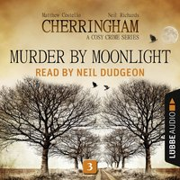 Murder by Moonlight - Cherringham - A Cosy Crime Series: Mystery Shorts 3 — Matthew Costello, Neil Richards