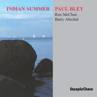 Indian Summer — Paul Bley, Ron McClure, Barry Altschul