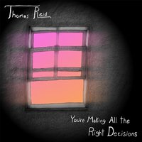 You're Making All the Right Decisions — Thomas Reid