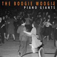 "The Boogie Woogie Piano Giants — Pete Johnson, Meade ""Lux"" Lewis, Jimmy Yancey, Albert Ammons, Meade ""Lux"" Lewis, Albert Ammons, Jimmy Yancey, Pete Johnson"