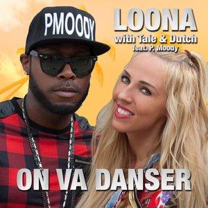 Loona with Tale & Dutch, P. Moody - On Va Danser