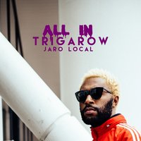 All In — Trigarow, Jaro Local