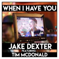 When I Have You — Tim McDonald, Jake Dexter