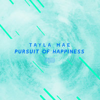 Pursuit of Happiness — Tayla Mae