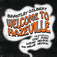 Welcome To Hazeville — Brantley Gilbert, Colt Ford, Lukas Nelson, Willie Nelson