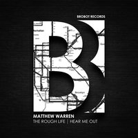 The Rough Life / Hear Me Out — Matthew Warren