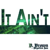 It Ain't — D. Brown the Begotten Son