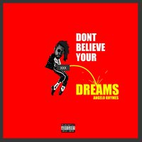 Don't Believe Your Dreams — Angelo Rhymes