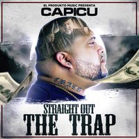 Straight Out the Trap — Capicu