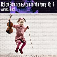 Robert Schumann: Album for the Young, Op. 68 — Роберт Шуман, Andreas Bach