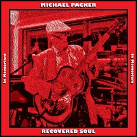 Recovered Soul: In Memoriam — Michael Packer