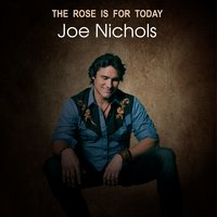 The Rose is For Today — Joe Nichols