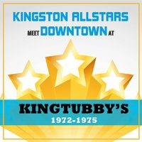 Kingston Allstars Meet Downtown at King Tubbys 1972-1975 — King Tubby