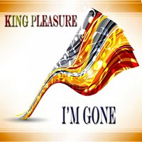 I'm Gone - Album — King Pleasure