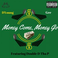 Money Come, Money Go — Gee, D.Young