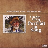 Charles Ives: A Portrait in Song — Чарлз Айвз, Stacy Rodgers, Bradley Robinson