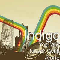 You Will Never Walk Alone — Indigo