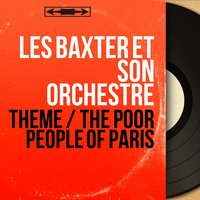 Theme / The Poor People of Paris — Les Baxter Et Son Orchestre