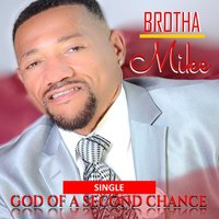 God of a Second Chance — Brotha Mike