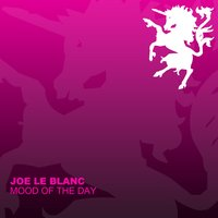 Mood Of The Day — Joe Le Blanc
