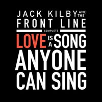 Love Is a Song Anyone Can Sing (Complete) — Jack Kilby and the Front Line