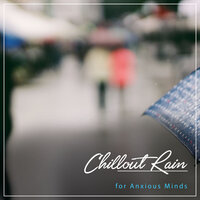 #18 Chillout Rain Sounds for Anxious Minds — Thunderstorms & Rain Sounds, Relaxing Nature Sounds Collection, Sleep Sounds Rain