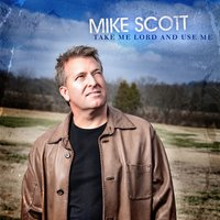 Take Me Lord and Use Me — Mike Scott