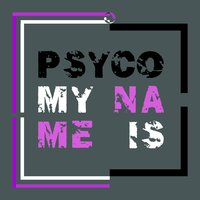 My Name Is — Psyco