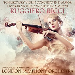 Tchaikovsky: Violin Concerto in D Major & Dvořák: Violin Concerto in A Minor — London Symphony Orchestra, Sir Malcolm Sargent, Ruggiero Ricci, Пётр Ильич Чайковский, Антонин Дворжак