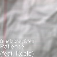 Patience — Keelo, BlueMxneyDrell