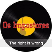 The Right Is Wrong — Os Impostores