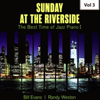 Sunday at the Riverside - The Best Time of Jazz Piano I, Vol. 3 — Bill Evans, Randy Weston, Bill Evans|Randy Weston