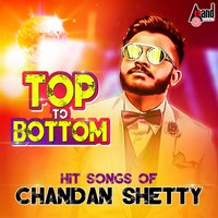 Top To Bottom Hit Songs of Chandan Shetty — Chandan Shetty