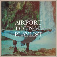 Airport Lounge Playlist — Minimal Lounge, Café Chillout Music Club, Instrumental Chillout Lounge Music Club, Cafe Chillout Music Club, Minimal Lounge, Instrumental Chillout Lounge Music Club