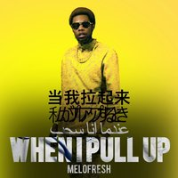 When I Pull Up — Melofresh
