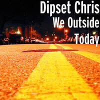 We Outside Today — Dipset Chris
