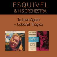 To Love Again + Cabaret Trágico — Esquivel And His Orchestra