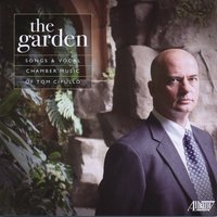 The Garden - Songs and Vocal Chamber Music of Tom Cipullo — Tom Cipullo
