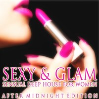 Sexy & Glam (Sensual Deep House for Women) — сборник