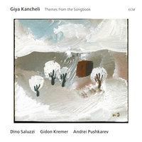 Giya Kancheli: Themes From The Songbook — Dino Saluzzi, Gidon Kremer, Andrei Pushkarev