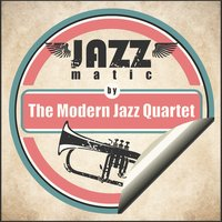 Jazzmatic by the Modern Jazz Quartet — Modern Jazz Quartet