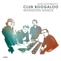 Monsoon Dance — Peter Weniger, Torsten Goods, Tobias Backhaus, Andi Kissenbeck's Club Boogaloo, Andi Kissenbeck's Club Boogaloo with Torsten Goods, Peter Weniger & Tobias Backhaus