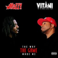 The Way the Game Made Me — Mozzy, Vitani