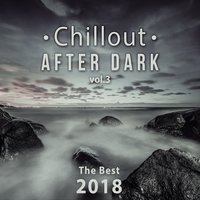 Chillout After Dark Vol. 3: The Best 2018 Playlist, Relax on the Beach, Ibiza Party Lounge, Cafe Relaxation, Bali Chill Out, Music del Mar, Bar Background Music Summer Time Hits — Dj. Juliano BGM