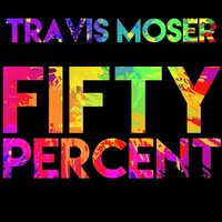 Fifty Percent — Travis Moser