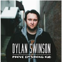 Prove 'em Wrong Kid — Dylan Swinson