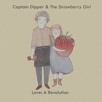 Love: A Revolution — Captain Dipper & The Strawberry Girl