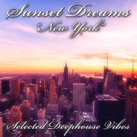 Sunset Dreams: New York (Selected Deephouse Vibes) — сборник