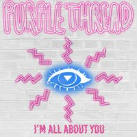 I'm All About You — Purple Thread
